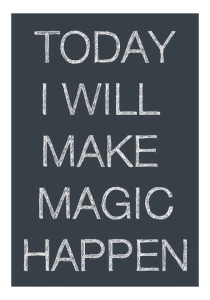 today i will make magic happen